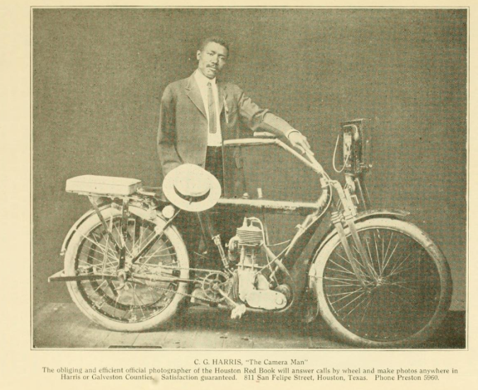 "Image of C.G. Harris posing with bike. ""C.G. Harris, 'The Camera Man' The obliging and efficient official photographer of the Houston Red Book will answer calls by wheel and make photos anywhere in Harris or Galveston Counties. Satisfaction guaranteed. 811 San Felipe Street, Houston, Texas. Phone Preston 5960."""