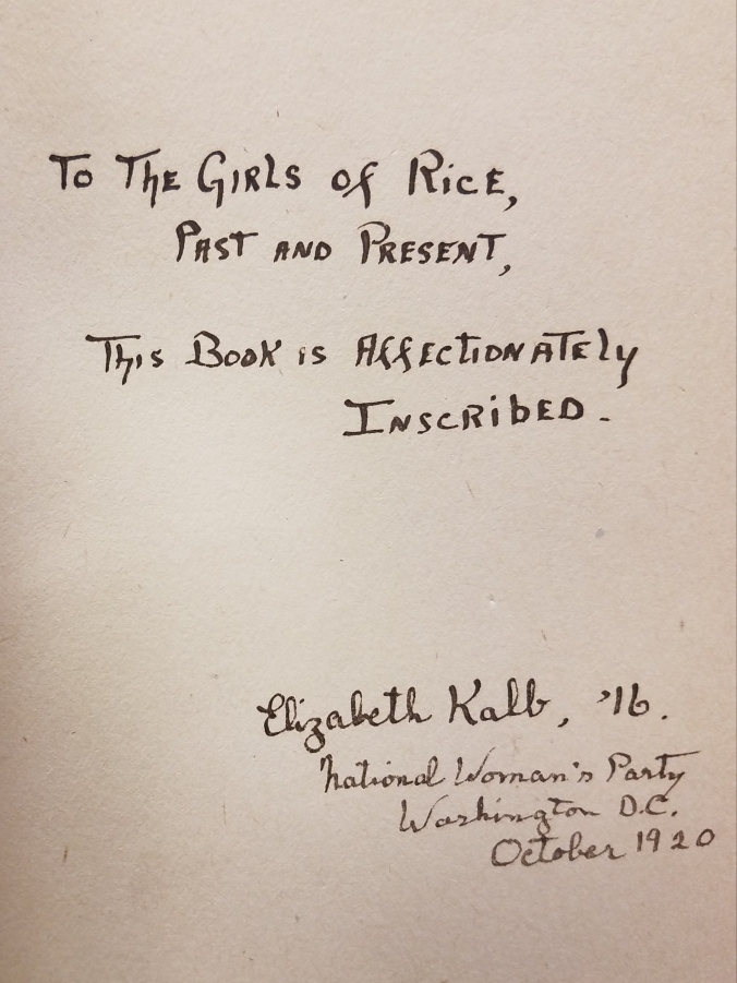 Inscription reads: To the Girls of Rice, Past and Present, This Book is Affectionately Inscribed. Elizabeth, '16. National Woman's Party Washington D.C. October 1920