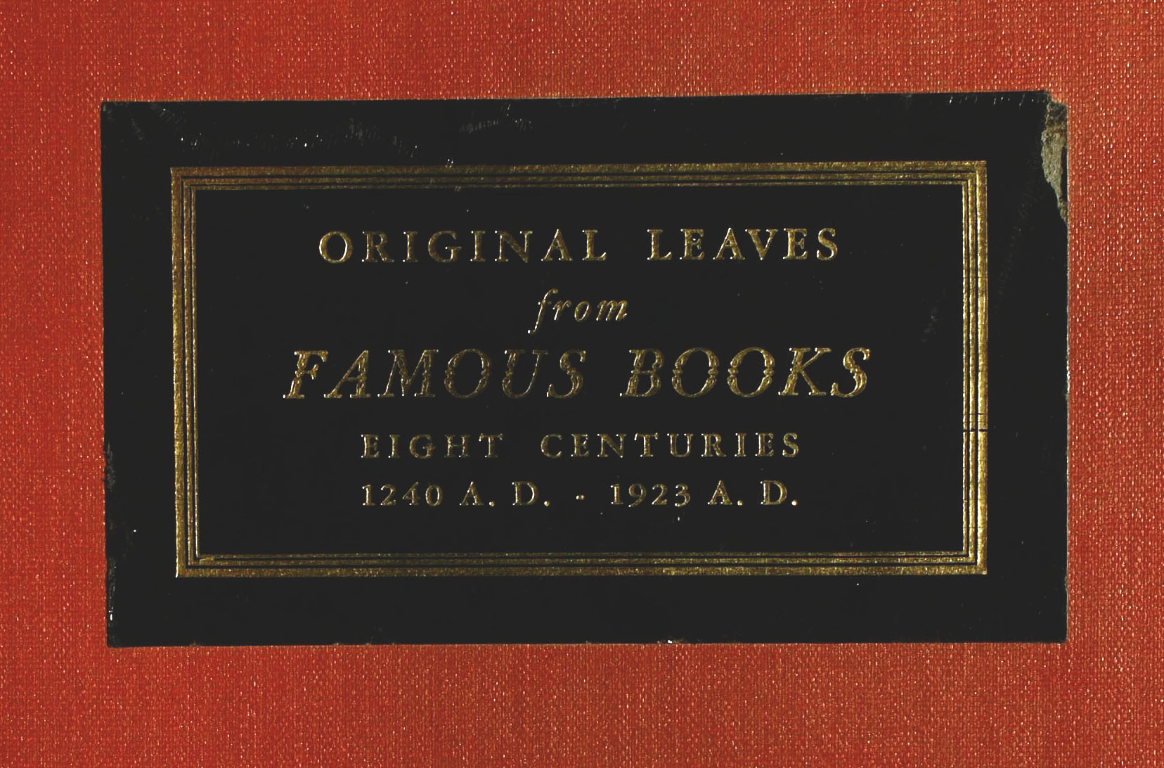 Title: Original Leaves from Famous Books, Eight Centuries 1240 A.D. - 1923 A.D.
