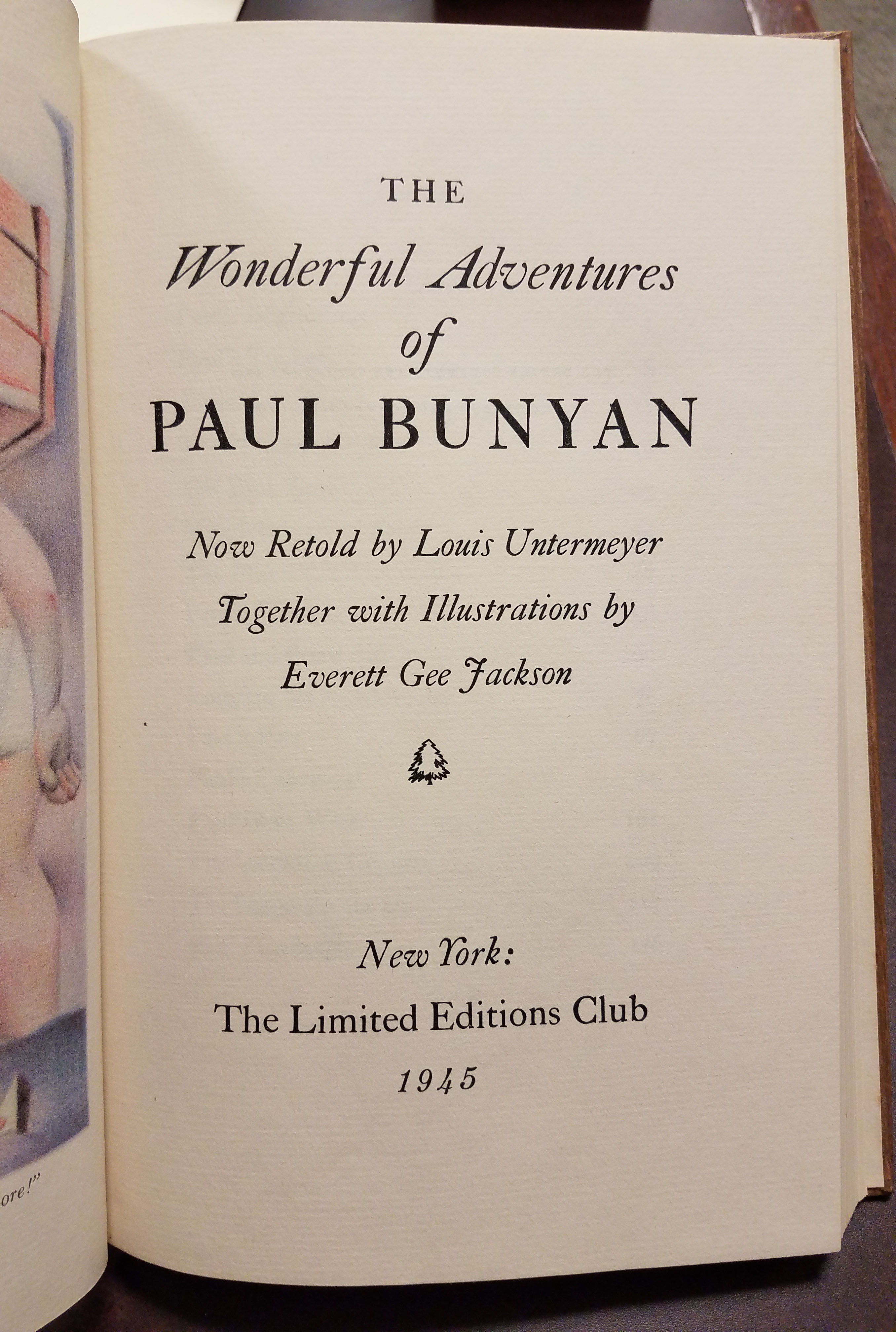 title page: The Wonderful Adventures of Paul Bunyan. Now retold by Louis Untermeyer together with illustrations by Everett Gee Jackson. New York: The Limited Editions Club, 1945