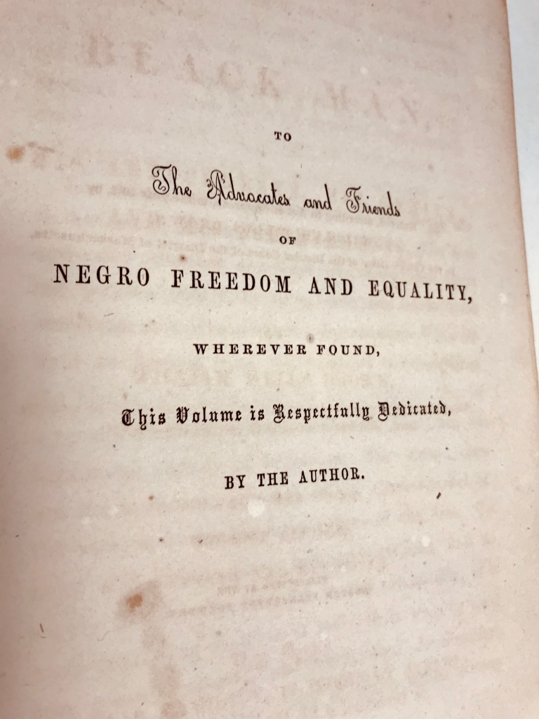 To the advocates and friends of Negro Freedom and Equality, wherever found, this volume is respectfully dedicated by the author.